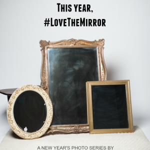 This Year, #LoveTheMirror