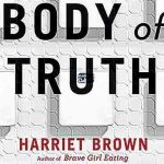 The Weight/Health Conspiracy: A Conversation With Body of Truth Author Harriet Brown