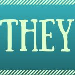"5 Reasons Why Feminist Grammarians Should Embrace the Singular ""They"""